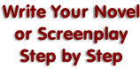 Write Your Novel or Screenplay Step by Step